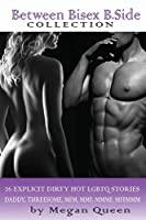 Between - Bisex - B.Side - Collection: 26 Explicit Dirty Hot LGBTQ Short Stories - Daddy, Threesome, Mfm, Mmf, Mmmf, Mffmmm
