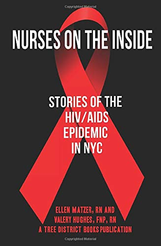Compare Textbook Prices for Nurses On The Inside: Stories Of The HIV/AIDS Epidemic In NYC  ISBN 9781951072018 by District Books, Tree,Matzer, Ellen,Hughes, Valery