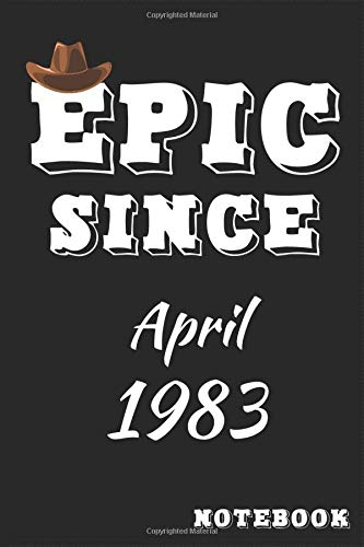 Epic Since April 1983 Grey Hat Notebook: Epic Lined journal funny amazing happy men birthday gift for mens boys teens and kids grandpa, also gift for Epic Grey Hat lovers 120 pages, 6 x 9 inches