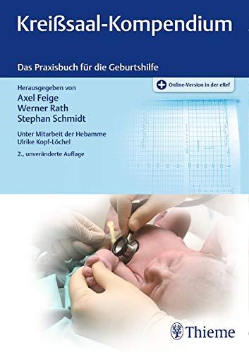 Kreißsaal-Kompendium: Das Praxisbuch für die Geburtshilfe