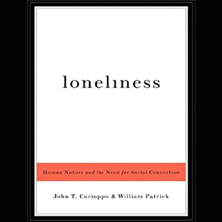 Loneliness     Human Nature and the Need for Social Connection              Written by:                                                                                                                                 John T. Cacioppo,                                                                                        William Patrick                               Narrated by:                                                                                                                                 Dick Hill                      Length: 10 hrs and 32 mins     1 rating     Overall 5.0