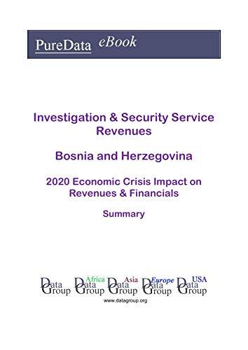 Investigation & Security Service Revenues Bosnia and Herzegovina Summary: 2020 Economic Crisis Impact on Revenues & Financials (English Edition)