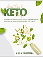Every Day Is Keto Day!: Hundreds of Recipes with Healthy Natural Food to Change your Eating Behavior, Speed Up Metabolism and Shed Pounds