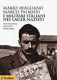 I militari italiani nei lager nazisti. Una resistenza senz'armi (1943-1945)...