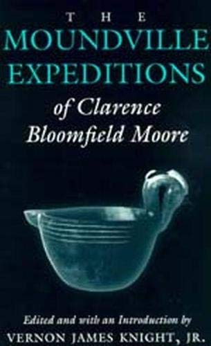 The Moundville Expeditions of Clarence Bloomfield Moore: Clarence Bloomfield Moore (Classics Southeast Archaeology)