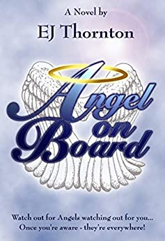Angel On Board: Watch out for angels watching out for you! (True personal stories of angels among us - real angelic encounters... Book 1) by [EJ Thornton]