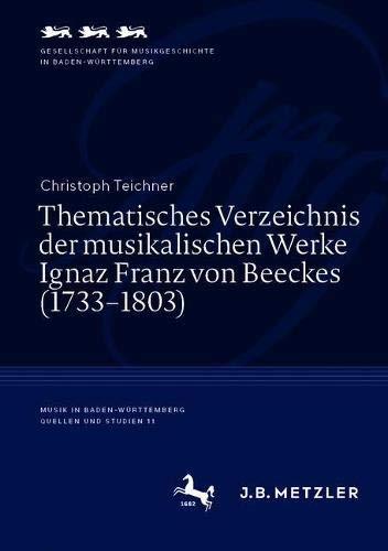 Thematisches Verzeichnis der musikalischen Werke Ignaz Franz von Beeckes (1733–1803) (Musik in Baden-Württemberg | Quellen und Studien, 11, Band 11)