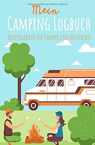 Mein Camping Logbuch Reisetagebuch für Camper und Backpacker Urlaub mit dem Wohnmobil Wohnwagen Reisemobil Wohnanhänger Rucksack Campingwagen Caravan ... Reise Tagebuch für Campen Zelten Backpacking