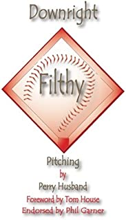 Downright Filthy Pitching Book 1: The Science of Effective Velocity