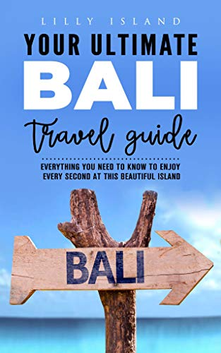 YOUR ULTIMATE BALI TRAVEL GUIDE: Everything you need to know to enjoy every second at this beautiful island in Indonesia (English Edition)