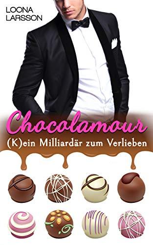 Chocolamour: (K)ein Milliardär zum Verlieben