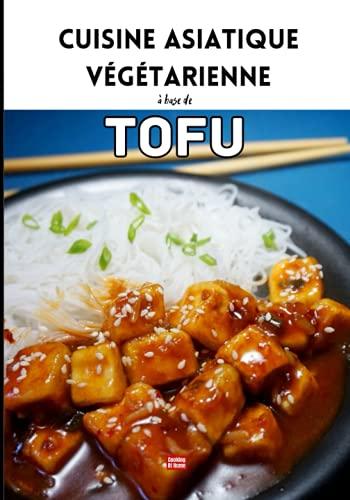 Cuisine asiatique végétarienne Tofu: Livre de recettes végétariennes illustré à base de tofu
