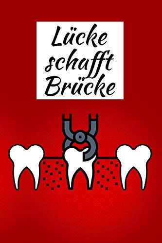 Lücke schafft Brücke: Notizbuch für Zahnärzte, Zahntechniker, Zahnarzthelfer I liniert