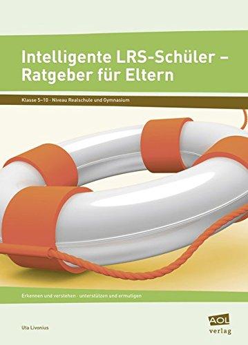 Intelligente LRS-Schüler - Ratgeber für Eltern: Erkennen und verstehen - unterstützen und ermutigen (5. bis 10. Klasse)