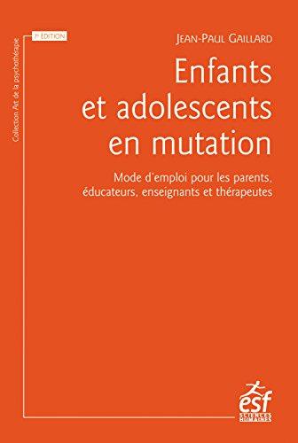 Enfants et adolescents en mutation: Mode d'emploi pour les parents, éducateurs, enseignants et thérapeutes (L'art de la psychothérapie)