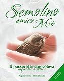 Semolino Amico Mio: Il passerotto che voleva imparare a volare (Italian Edition)