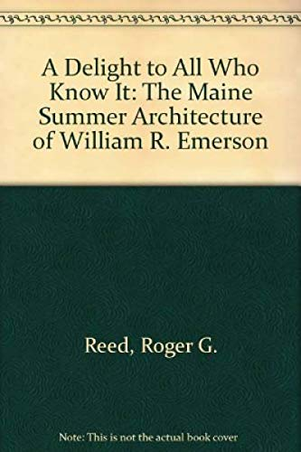 Compare Textbook Prices for A Delight to All Who Know It: The Maine Summer Architecture of William R. Emerson  ISBN 9780935447071 by Reed, Roger G.,Cheek, Richard,Maine Historic Preservation Commission