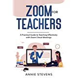 Zoom for Teachers: A Practical Guide to Teaching Effectively with Zoom Cloud Meetings