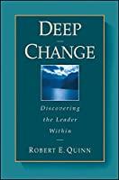 Deep Change: Discovering the Leader Within (Jossey-Bass Business & Management Series)