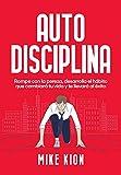 auto disciplina fuerza de voluntad : rompe con la pereza desarrolla el habito que cambiara tu vida y te llevara al exito