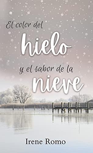 El color del hielo y el sabor de la nieve (Serie Hielo y Nieve nº 2) (Spanish Edition) de [Irene Romo]