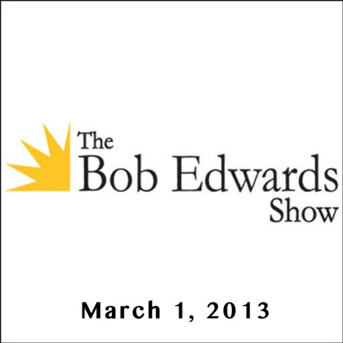 The Bob Edwards Show, Jim Dutcher, Jamie Dutcher, and Doyle McManus, March 1, 2013 audiobook cover art