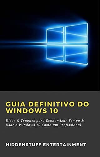 Guia Definitivo do Windows 10: Dicas & Truques para Economizar Tempo & Usar o Windows 10 Como um Profissional (Portuguese Edition)
