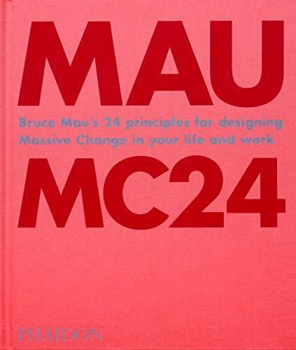 MC24. Bruce Mau's 24 Principles for Designing Massive Change in your Life and Work. Ediz. illustrata