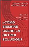 ¿CÓMO SIEMPRE CREAR LA ÓPTIMA SOLUCIÓN?: Tanto a nivel de software, a nivel empresarial y en todo ámbito de la vida (Spanish Edition)