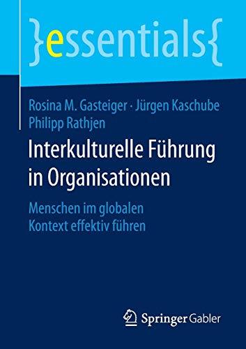 Interkulturelle Führung in Organisationen: Menschen im globalen Kontext effektiv führen (essentials)