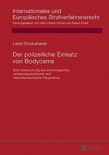 Der polizeiliche Einsatz von Bodycams: Eine Untersuchung aus kriminologischer, verfassungsrechtlicher und menschenrechtlicher Perspektive ... Strafverfahrensrecht) (German Edition)