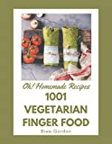 Oh! 1001 Homemade Vegetarian Finger Food Recipes: A Must-have Homemade Vegetarian Finger Food...