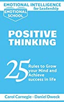 Emotional Intelligence for Leadership - Positive Thinking: 25 Rules to Grow your Mind and Achieve Success in Life - Success is For You - Stop Negativity and Growth Mindset