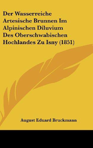 Der Wasserreiche Artesische Brunnen Im Alpinischen Diluvium Des Oberschwabischen Hochlandes Zu Isny (1851)