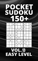 Pocket Sudoku 150+ Puzzles: Easy Level with Solutions - Vol. 13