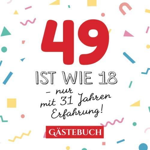 49 ist wie 18 - nur mit 31 Jahren Erfahrung: Gästebuch zum 49.Geburtstag für Mann oder Frau - 49 Jahre - Geschenk & Lustige Deko - Buch für Glückwünsche und Fotos der Gäste