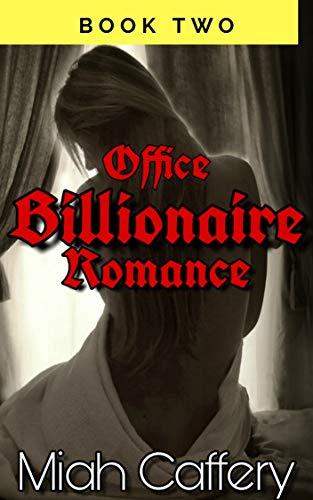 OFFICE BILLIONAIRE ROMANCE: An Erotic Romance