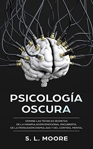 Psicología Oscura: Domine Las Técnicas Secretas de la Manipulación ...