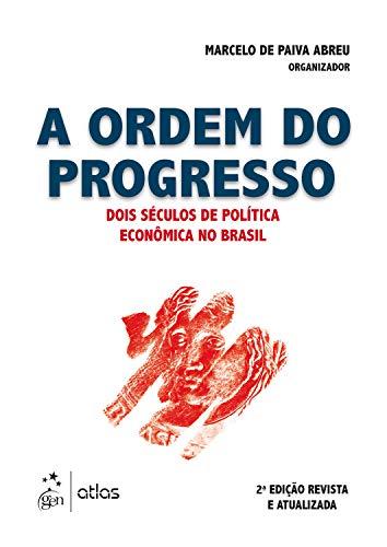 A Ordem do Progresso - Dois Séculos de Política Econômica no Brasil
