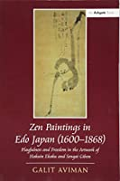 Zen Paintings in Edo Japan (1600-1868): Playfulness and Freedom in the Artwork of Hakuin Ekaku and Sengai Gibon