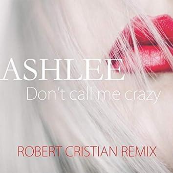 Don't Call Me Crazy (Robert Cristian Remix)
