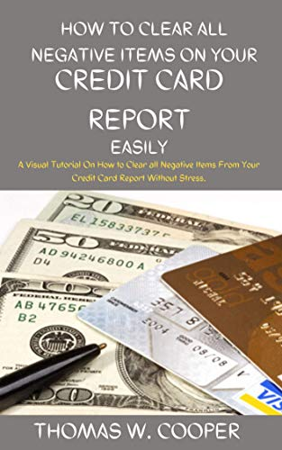 HOW TO CLEAR ALL NEGATIVE ITEMS ON YOUR CREDIT CARD REPORT EASILY:...