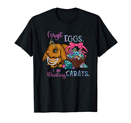 Forget Eggs I Am Hunting Carats funny Easter Bunny Diamonds T-Shirt