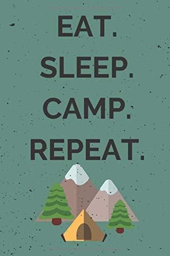 EAT. SLEEP. CAMP. REPEAT.: Camping-Notizbuch für echte Vollblut-Camper | perfekt geeignet als Reisetagebuch oder Camping-Logbuch