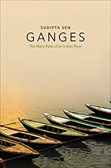 Ganges: The Many Pasts of an Indian River by [Sudipta Sen]