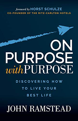 On Purpose With Purpose: Discovering How to Live Your Best Life