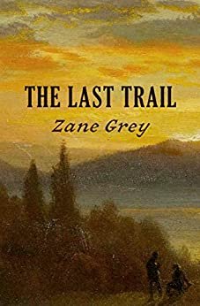 The Last Trail (The Ohio River Trilogy Book 3) by [Zane Grey]