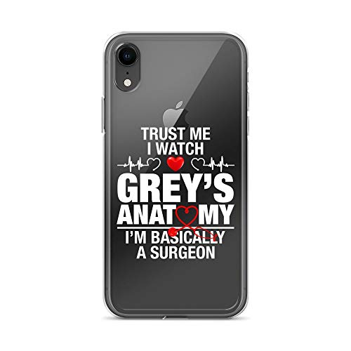 iPhone XR Pure Clear Case Transparent Cases Cover I Watch Anatomy Im Basically A Surgeon Greys Crystal Clear