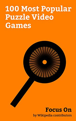 Focus On: 100 Most Popular Puzzle Video Games: Inside (video game), Portal (video game), Candy Crush Saga, Catherine (video game), Limbo (video game), ... Layton, HuniePop, etc. (English Edition)