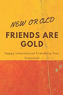 NEW OR OLD FRIENDS ARE GOLD HAPPY INTERNATIONAL FRIENDSHIP DAY EVERYONE: Gratitude Journal Notebook 30 July 2020 Happy Int...